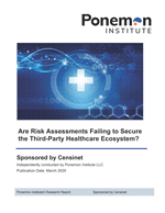 Survey Report: Are Risk Assessments Failing to Secure the Third-Party Healthcare Ecosystem?